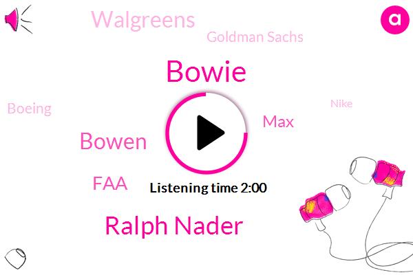 FAA,Bowie,Ralph Nader,MAX,Walgreens,Goldman Sachs,Washington,Bowen,Boeing,Journal,China,Nike,Seven Percent