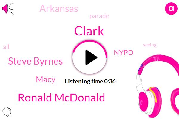 Macy,Clark,Arkansas,Ronald Mcdonald,Nypd,Steve Byrnes