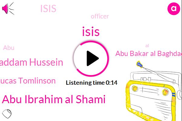 Abu Bakar Al Baghdadi,Abu Ibrahim Al Shami,Officer,Saddam Hussein,Lucas Tomlinson,Isis