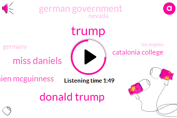 Daniels,Donald Trump,Compaq,Nevada,Los Angeles,President Trump,Catalonia College,Spain,Berlin Catalonia,German Government,CBS,Las Vegas,Germany,Damien Mcguinness,Berlin,Thirty Thousand Dollars,Two Months