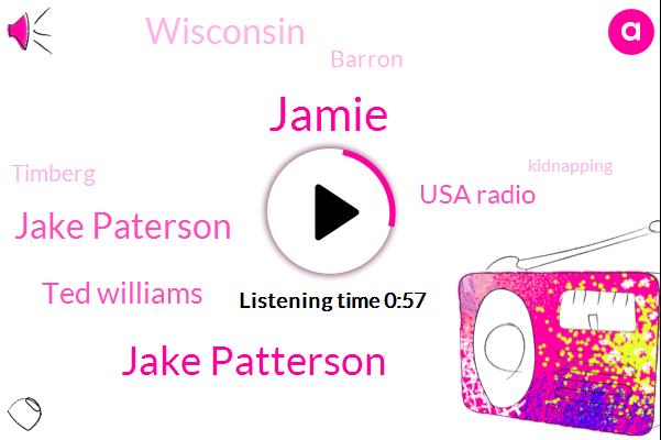 Jake Patterson,Jamie,Wisconsin,Jake Paterson,Barron,Kidnapping,Ted Williams,Usa Radio,Fox News,Timberg,Five Million Dollars,Twenty One Years,Thirteen Years,Thirteen Year