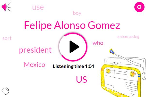Felipe Alonso Gomez,United States,President Trump,Mexico,Eight Year,Eight-Year