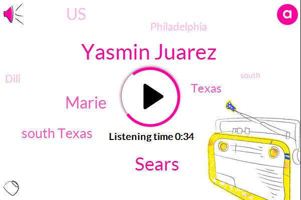 Yasmin Juarez,South Texas,Texas,Sears,United States,Marie,Philadelphia,Dili,Sixty Million Dollars,Six Weeks,One Year