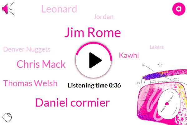 Jim Rome,Denver Nuggets,Daniel Cormier,Chris Mack,Rome,Thomas Welsh,Lakers,Kawhi,Leonard,LA,Jordan