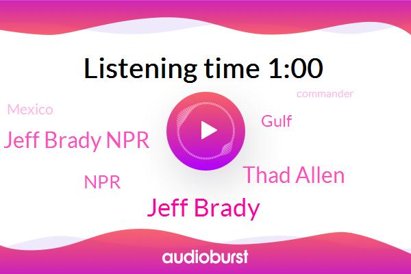 Mexico,NPR,Jeff Brady,Thad Allen,Commander,Jeff Brady Npr,U. S.,United States,Gulf