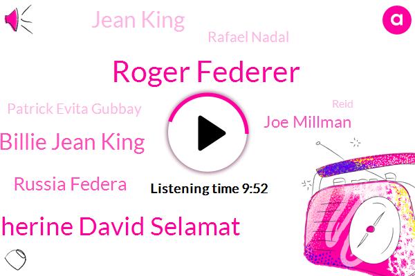 Roger Federer,Twitter,Tennis,Catherine David Selamat,Billie Jean King,Russia Federa,Joe Millman,Tennessee,WTA,WTO,Instagram,NHS,Jean King,DOW,Rafael Nadal,Union Of Men,Chairman,Patrick Evita Gubbay,Reid