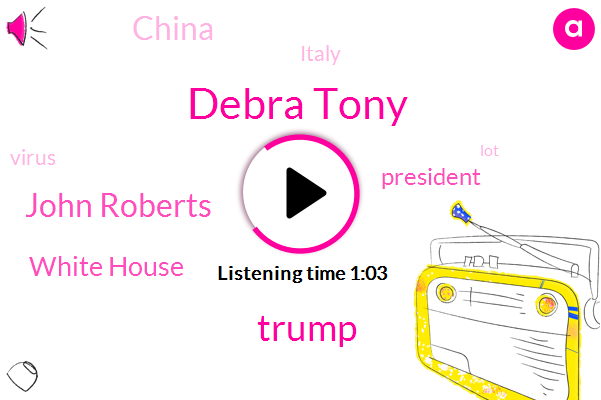 China,President Trump,Debra Tony,White House,Donald Trump,John Roberts,Italy