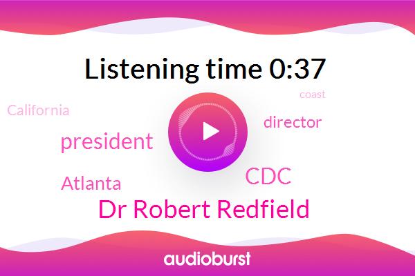 Atlanta,Director,Dr Robert Redfield,President Trump,CDC,California