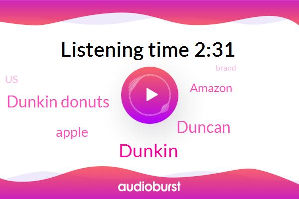 Dunkin Donuts,Apple,Dunkin,United States,Duncan,Amazon