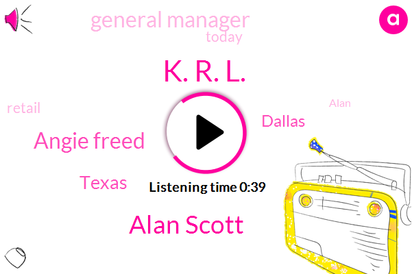 Texas,Dallas,General Manager,K. R. L.,Alan Scott,Angie Freed