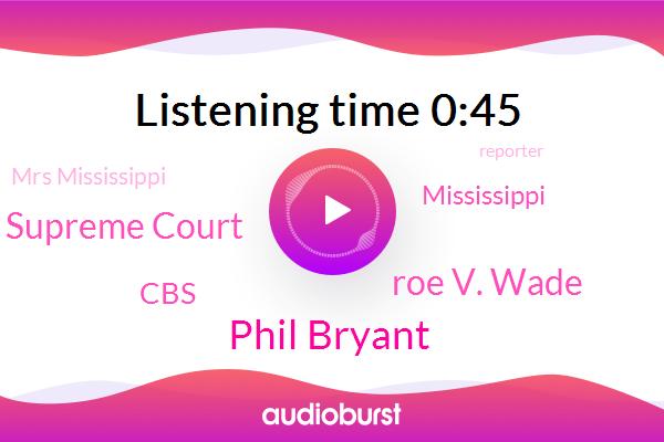 Mrs Mississippi,Phil Bryant,Roe V. Wade,Supreme Court,Reporter,Mississippi,CBS