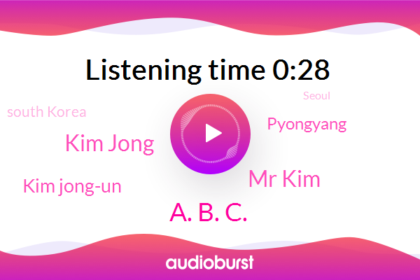 A. B. C.,Pyongyang,Mr Kim,South Korea,Kim Jong,Seoul,Kim Jong-Un