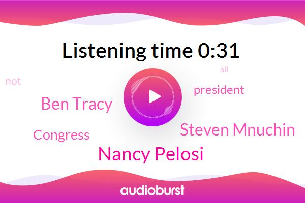 Congress,Nancy Pelosi,Steven Mnuchin,President Trump,Ben Tracy