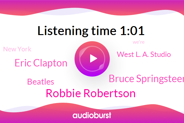 Robbie Robertson,Bruce Springsteen,New York,Eric Clapton,Beatles,West L. A. Studio