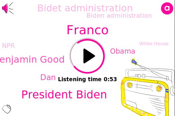 Bidet Administration,President Biden,Biden Administration,U.,Benjamin Good,Franco,NPR,Venezuela,United States,DAN,White House,Barack Obama