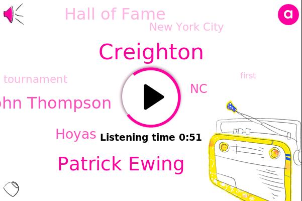 Hoyas,Creighton,Patrick Ewing,John Thompson,NC,Hall Of Fame,New York City