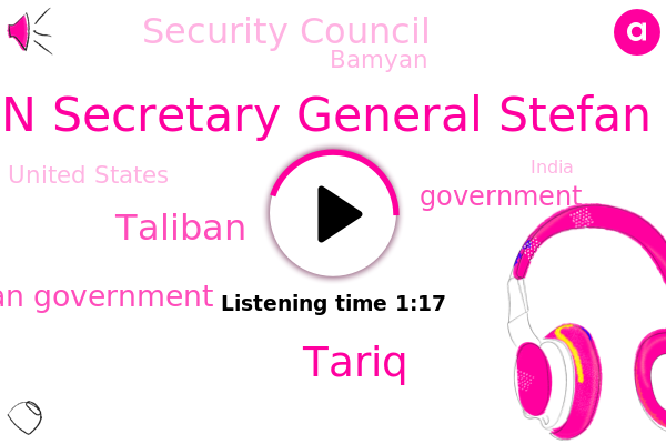 Taliban,Afghan Government,Bamyan,United States,India,BBC,Government,Delhi,Myanmar,U. N Secretary General Stefan Do,Tariq,Security Council
