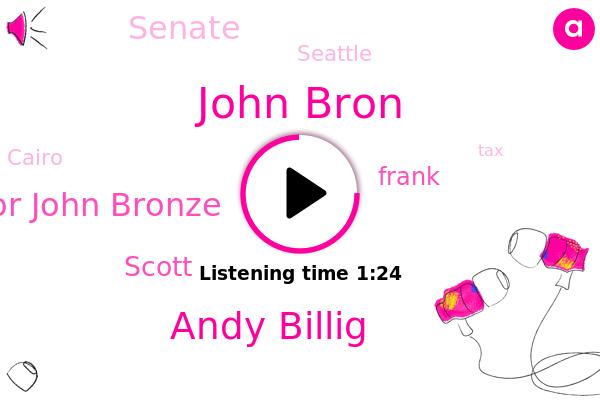 John Bron,Andy Billig,Senator John Bronze,Senate,Scott,Seattle,Frank,Cairo