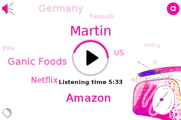 United States,Germany,Amazon,Ganic Foods,Netflix,Martin,Fassulo