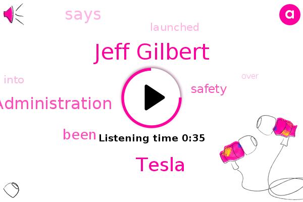 Jeff Gilbert,Tesla,National Highway Traffic Safety Administration
