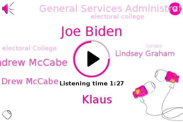 Joe Biden,General Services Administration,Klaus,United States,Electoral College,Andrew Mccabe,Drew Mccabe,Senate,Lindsey Graham