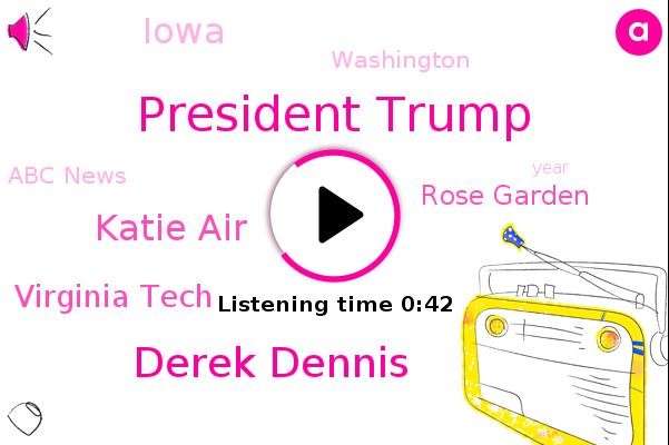 President Trump,Iowa,Washington,Virginia Tech,Rose Garden,Derek Dennis,Abc News,Katie Air