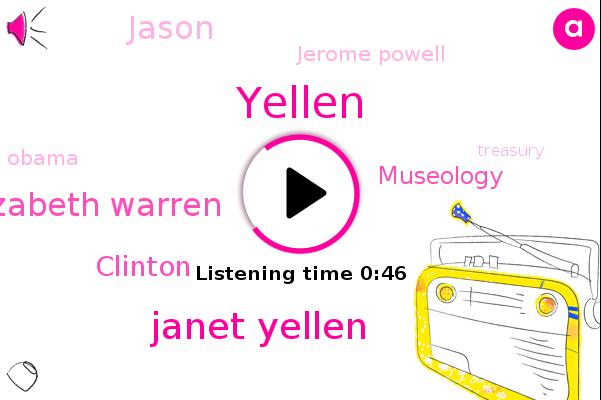 Janet Yellen,Yellen,Treasury,FED,Elizabeth Warren,Clinton,Museology,Jason,Jerome Powell,Journal,Barack Obama