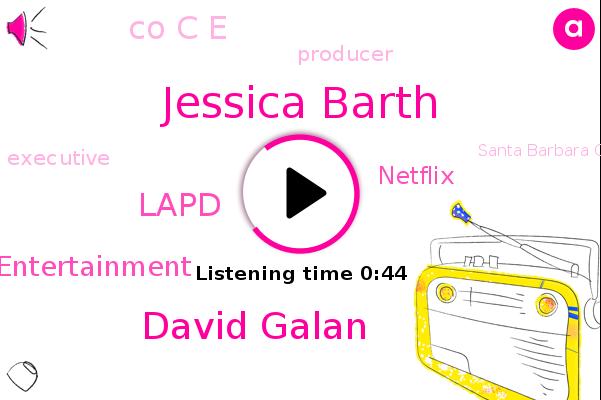 Santa Barbara County,Producer,Jessica Barth,David Galan,Lapd,Radio Entertainment,Los Angeles,Netflix,Executive,Rape,Co C E