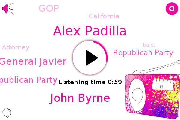California Republican Party,California,Republican Party,Alex Padilla,John Byrne,Kfbk,GOP,General Javier,Attorney