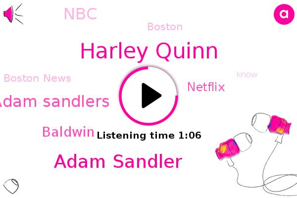 Harley Quinn,NBC,Adam Sandler,Adam Sandlers,Boston,Netflix,Boston News,Baldwin