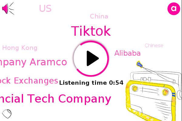 Chinese Financial Tech Company,Saudi Oil Company Aramco,Shanghai Stock Exchanges,Alibaba,Hong Kong,United States,China,Tiktok