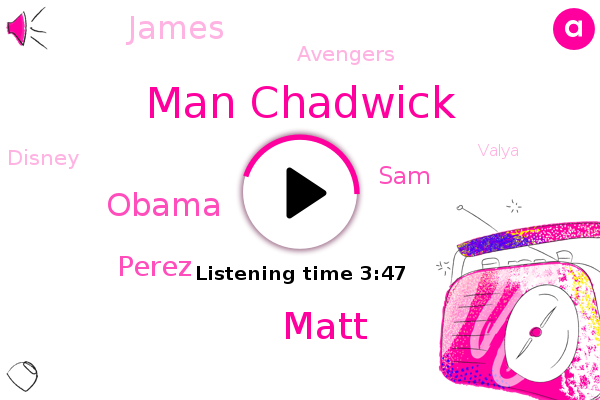 Man Chadwick,Matt,Valya,Avengers,Disney,Barack Obama,Perez,SAM,James