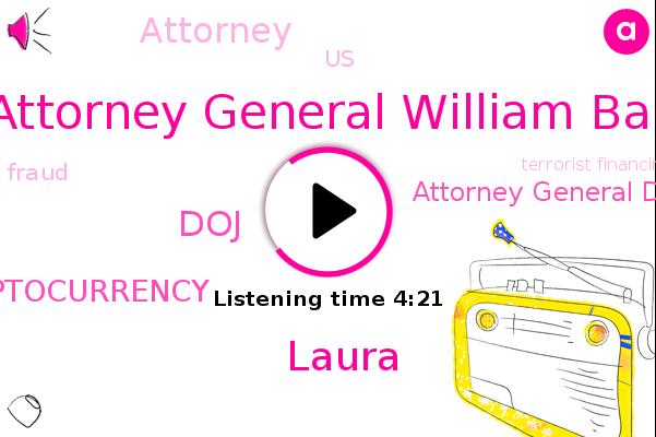 DOJ,Cryptocurrency,Attorney General Department Of Justice,Attorney General William Bar,Attorney,Fraud,United States,Terrorist Financing,Laura