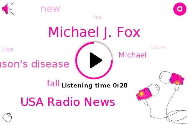 Michael J. Fox,Parkinson's Disease,Usa Radio News