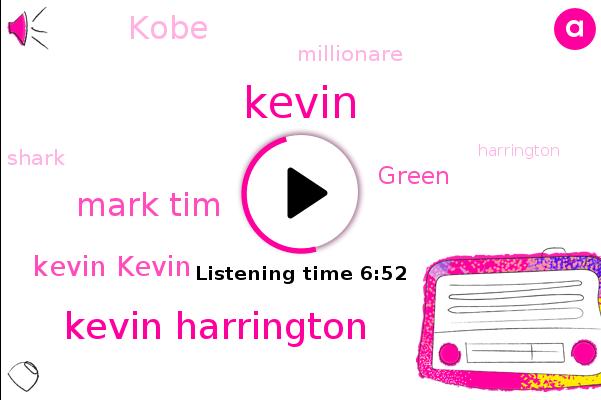 Kevin Harrington,Kevin,Mark Tim,Millionare,Kevin Kevin,Green,Kobe