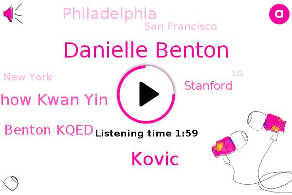 Danielle Benton,Kovic,Stanford,Philadelphia,San Francisco,Merlin Chow Kwan Yin,New York,United States,Columbia,Danielle Benton Kqed