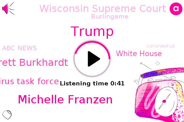 Coronavirus Task Force,Michelle Franzen,White House,Wisconsin Supreme Court,Donald Trump,Brett Burkhardt,Abc News,Burlingame,Thompson