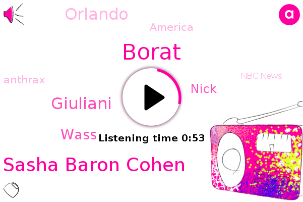Sasha Baron Cohen,Borat,Giuliani,Anthrax,Wass,Nbc News,Orlando,Nick,America