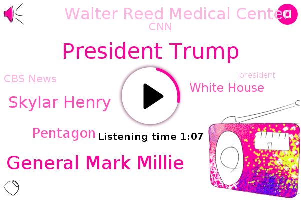 President Trump,White House,Pentagon,Walter Reed Medical Center,U. S. General Mark Millie,CNN,Axios,Skylar Henry,Cbs News,Executive,Official