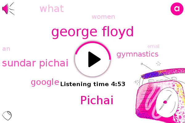 Google,George Floyd,Pichai,Gymnastics,Sundar Pichai