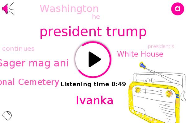President Trump,Arlington National Cemetery,White House,Ivanka,Sager Mag Ani,Washington