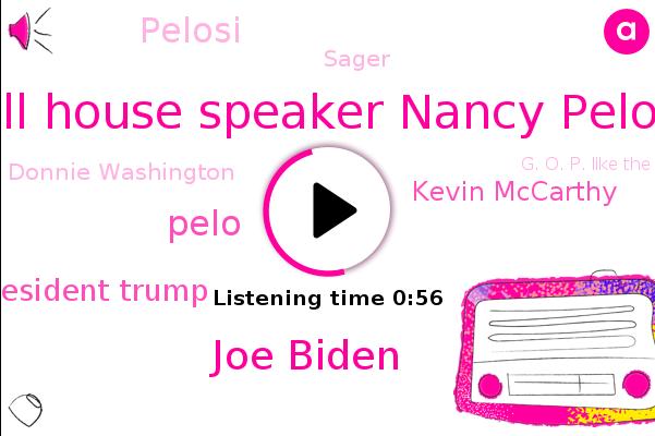 Bill House Speaker Nancy Pelosi,G. O. P. Like The House,Joe Biden,Pelo,President Trump,Kevin Mccarthy,Pelosi,Sager,Donnie Washington