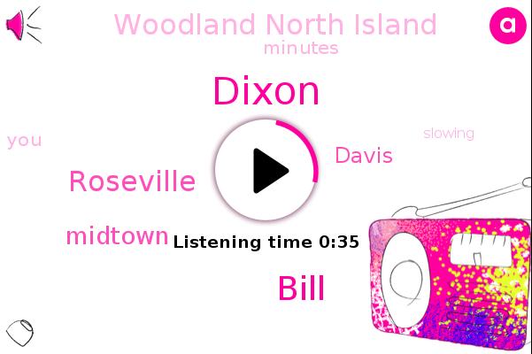 Roseville,Midtown,Woodland North Island,Davis,Dixon,Bill