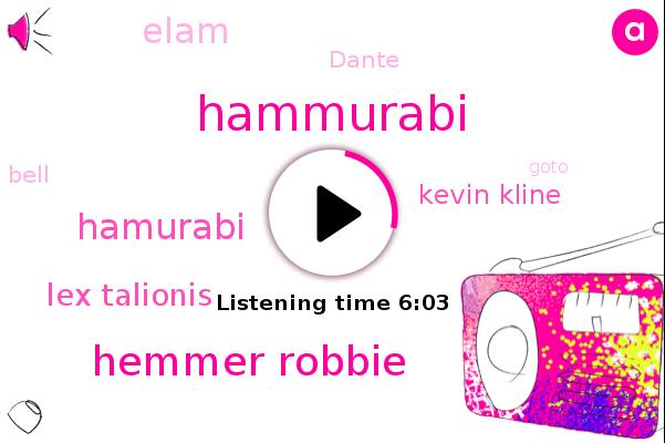 Hammurabi,Hemmer Robbie,Hamurabi,Lex Talionis,Kevin Kline,Elam,Rome,Iraq,Dante,Bell,Goto,Shelby,Arby,United States
