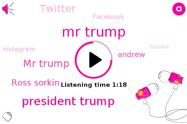 Mr Trump,President Trump,Twitter,Facebook,The New York Times,Instagram,Youtube,Rose Garden,Ross Sorkin,Andrew