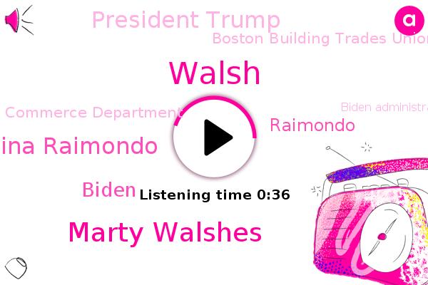 Marty Walshes,Walsh,Boston Building Trades Union Organization,Gina Raimondo,Boston,Biden,Commerce Department,Rhode Island,Biden Administration,Raimondo,President Trump