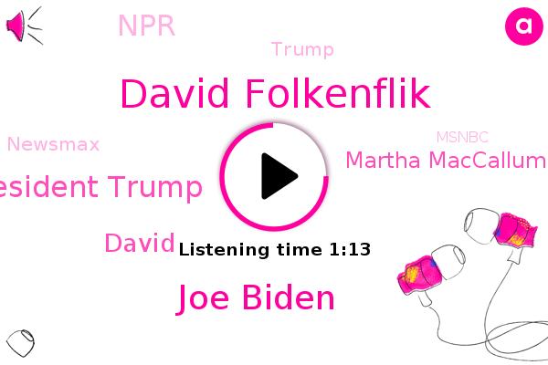 FOX,David Folkenflik,Joe Biden,NPR,President Trump,Fox News,Donald Trump,Newsmax,Msnbc,CNN,David,Martha Maccallum