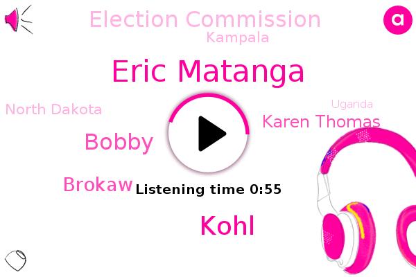 Eric Matanga,Kohl,Kampala,Bobby,North Dakota,Brokaw,Election Commission,Uganda,Karen Thomas