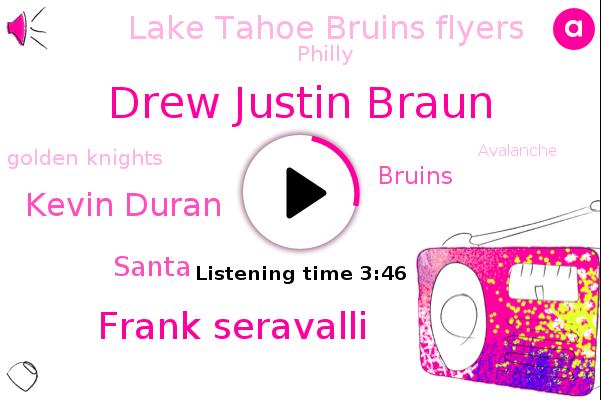 Bruins,Lake Tahoe Bruins Flyers,Drew Justin Braun,Philly,Golden Knights,Lake Tahoe,Frank Seravalli,Kevin Duran,Avalanche,Flyers,Vegas,Anaheim,Nets,NHL,Santa,Adelaide