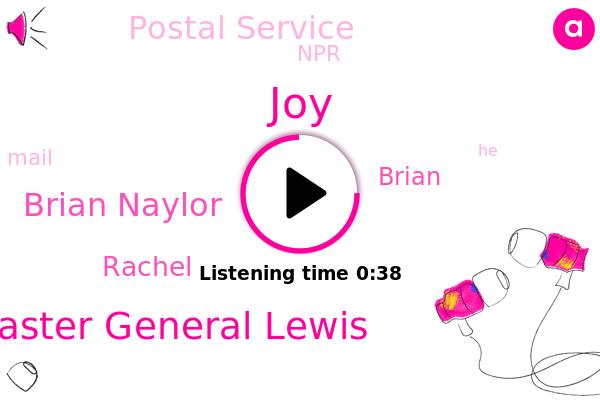 Postmaster General Lewis,JOY,Brian Naylor,Postal Service,NPR,Rachel,Brian